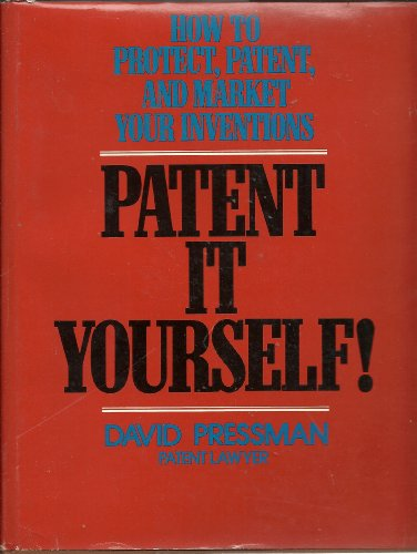 Patent It Yourself: How to Protect, Patent and Market Your Inventions: Pressman, David R.