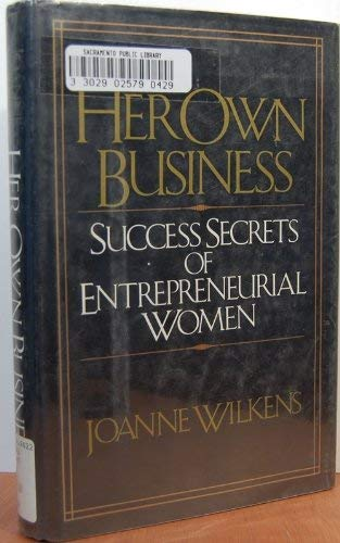 Her Own Business: Success Secrets of Entrepreneurial: Wilkens, Joanne