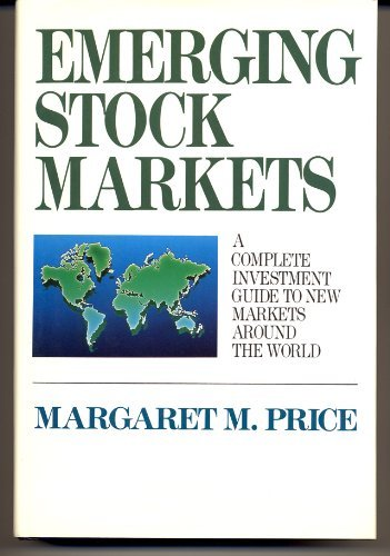 Emerging Stock Markets: A Complete Investment Guide to New Markets Around the World