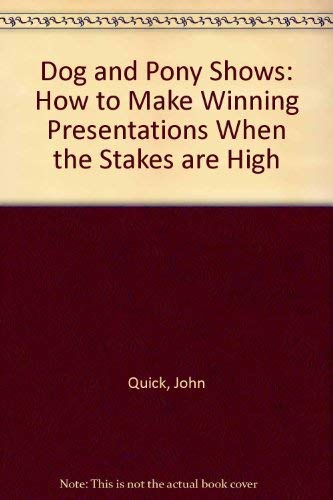 9780070510777: Dog and Pony Shows: How to Make Winning Presentations When the Stakes Are High