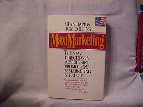 Maximarketing The New Direction in Advertising, Promotion, and Marketing Strategy