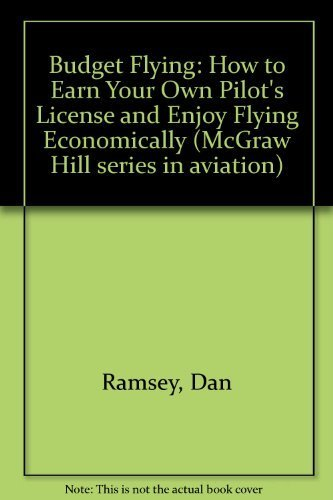 Budget Flying: How to Earn Your Private Pilot License and Enjoy Flying Economically (McGraw-Hill ...