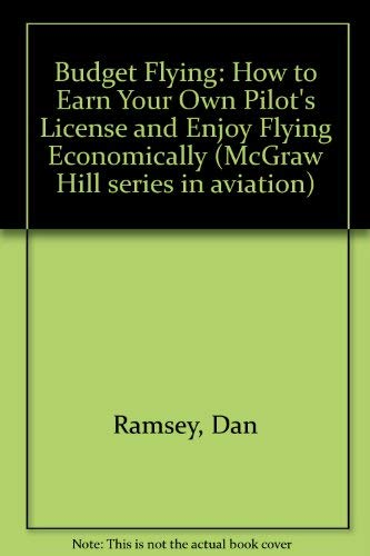 9780070512023: Budget Flying: How to Earn Your Private Pilot License and Enjoy Flying Economically (McGraw-Hill series in aviation)