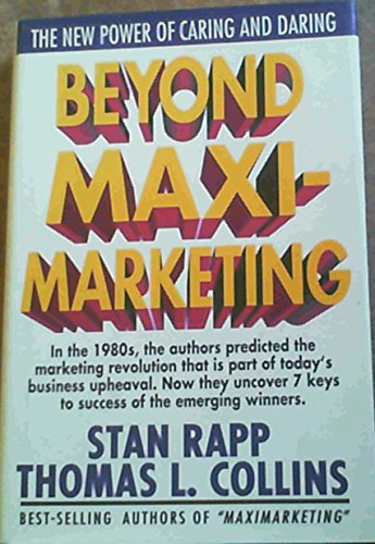 9780070513433: Beyond Maximarketing: The New Power of Caring and Daring