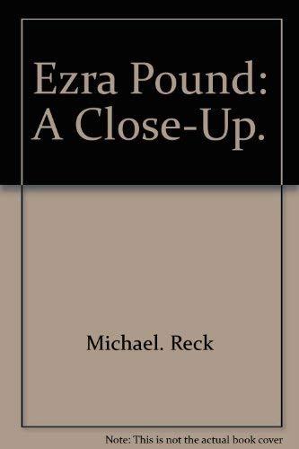 Ezra Pound: A close-up: Reck, Michael