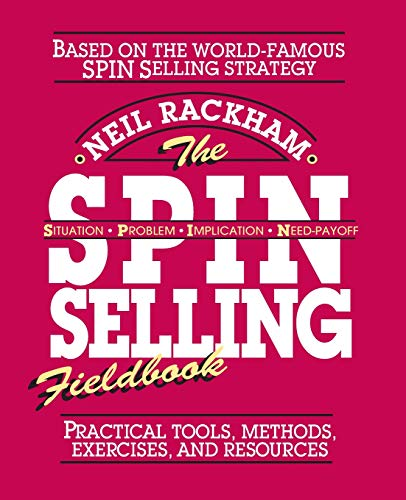 9780070522350: The SPIN Selling Fieldbook: Practical Tools, Methods, Exercises, and Resources