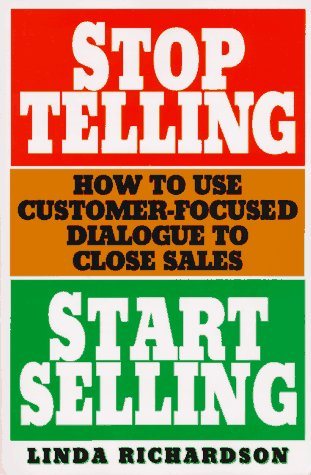 9780070523685: Stop Telling, Start Selling: How to Use Customer-Focused Dialogue to Close Sales