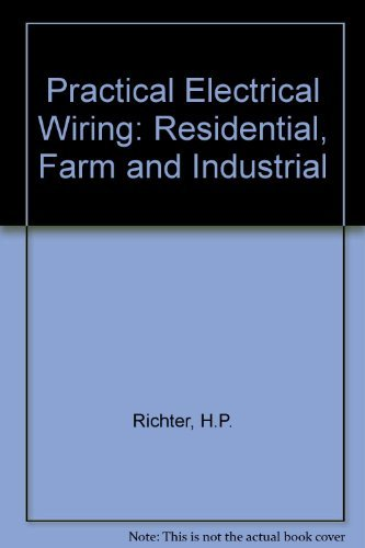 Practical electrical wiring: Residential, farm, and industrial,: H. P Richter