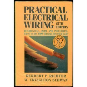 Practical Electrical Wiring: Residential, Farm and Industrial: Richter, H.P.