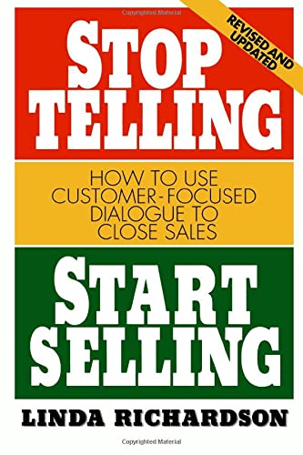 9780070525580: Stop Telling, Start Selling: How to Use Customer-Focused Dialogue to Close Sales (Marketing/Sales/Advertising & Promotion)