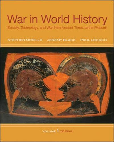 War In World History: Society, Technology, and War from Ancient Times to the Present, Volume 1 (9780070525849) by Stephen Morillo Professor of History; Jeremy Black; Paul Lococo