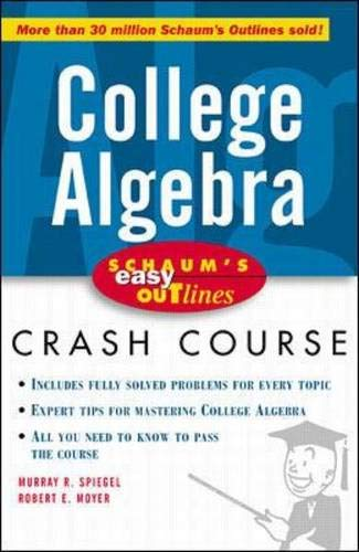 9780070527096: Schaum's Easy Outline of College Algebra: Based on Schaum's Outline of College Algebra by Murray R. Spiegel and Robert E. Moyer (Schaum's Easy Outlines)