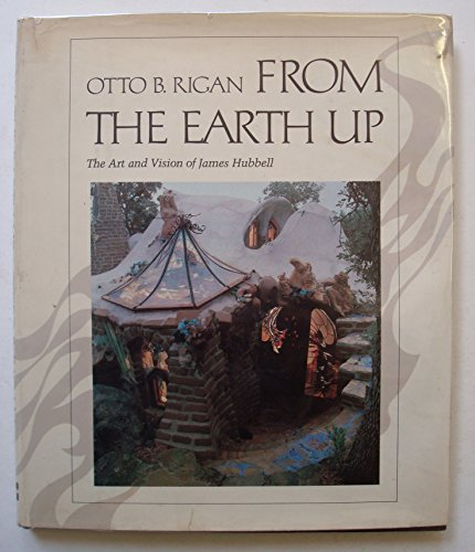 From the earth up :; the art and vision of James Hubbell: Rigan, Otto B. (author & photographer)