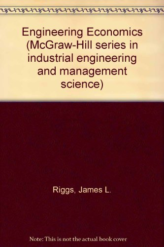 Engineering economics (McGraw-Hill series in industrial engineering: James L Riggs