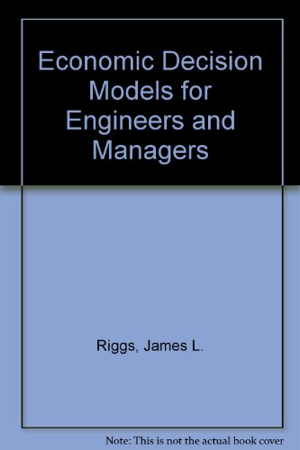 Economic decision models for engineers and managers: Riggs, James L.
