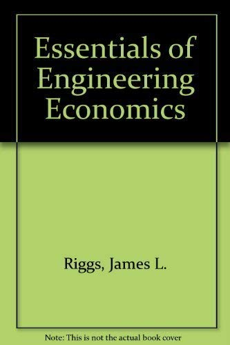 Essentials of Engineering Economics (McGraw-Hill series in: Riggs, James L.