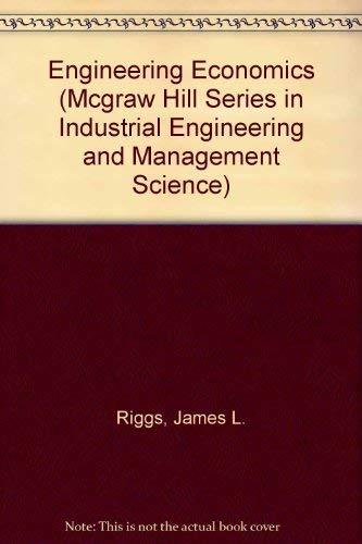 Engineering Economics (MCGRAW HILL SERIES IN INDUSTRIAL: James L. Riggs