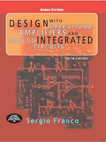 Design with Operational Amplifiers and Analog Integrated Circuits: Sergio Franco