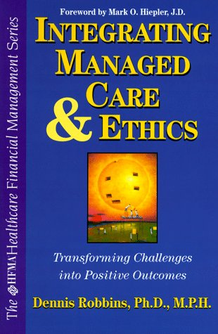 9780070530836: Integrating Managed Care and Ethics: Transforming Challenges Into Positive Outcomes (Hfma Healthcare Financial Management Series)