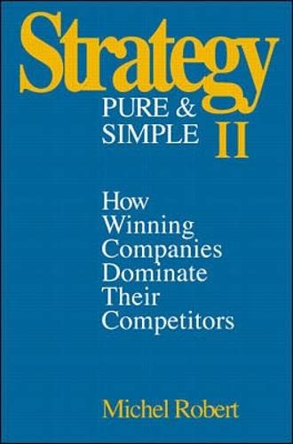 9780070531338: Strategy Pure and Simple II: How Winning Companies Dominate Their Competitors