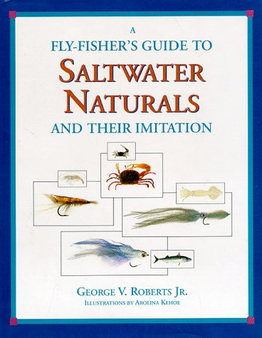 A Fly-Fisher's Guide to Saltwater Naturals and Their Imitation.: Roberts, George V. , Jr.