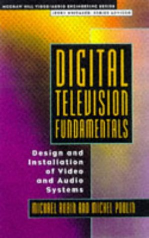 Digital Television Fundamentals: Design and Installation of Video and Audio Systems: Robin, Michael...
