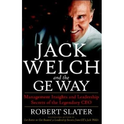 Jack Welch and the G.E. Way: Management Insights and Leadership Secrets of the Legendary CEO: ...