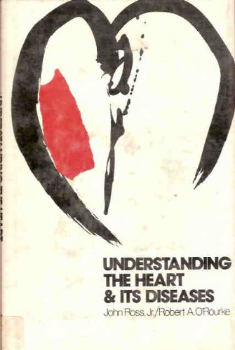 Understanding the Heart and Its Diseases (McGraw-Hill series in health education) (9780070538610) by John A. Ross; Robert A. O'Rourke
