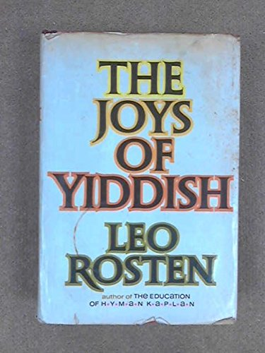The joys of Yiddish : a relaxed: Rosten, Leo Calvin