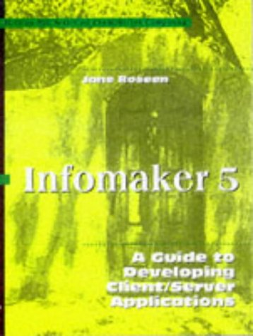 9780070539990: Infomaker 5: A Guide to Developing Client/Server Applications (McGraw-Hill Series on Client/server Computing)