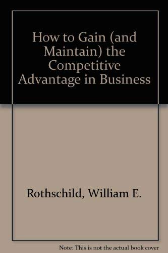 9780070540323: How to Gain (And Maintain the Competitive Advantage in Business)