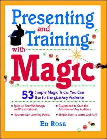 9780070540415: Presenting and Training with Magic: 50 Simple Magic Tricks You Can Use to Energize Any Audience
