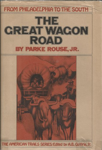 The Great Wagon Road: From Philadelphia to the South ([American trails series]): Rouse, Parke