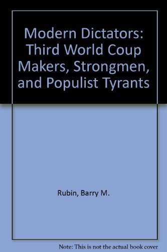 Modern Dictators : Third World Coup Makers, Strongmen, and Populist Tyrants