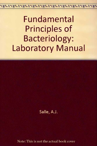Laboratory Manual on Fundamental Principles of Bacteriology: A.J. Salle
