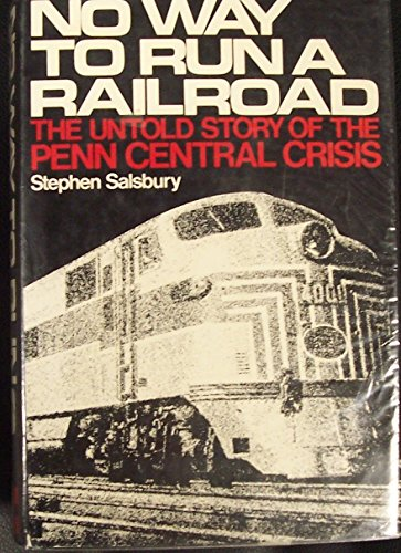 9780070544833: No Way to Run a Railroad: The Untold Story of the Penn Central Crisis