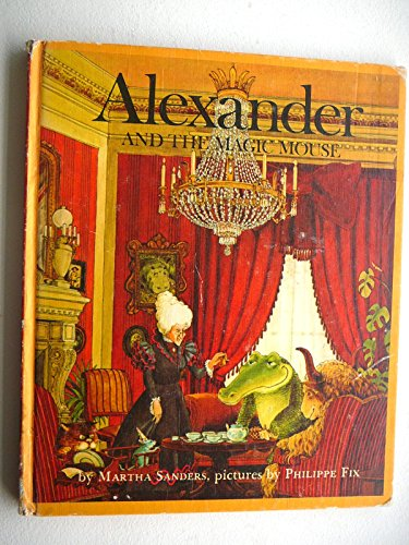 Alexander and the Magic Mouse.: Martha. Sanders