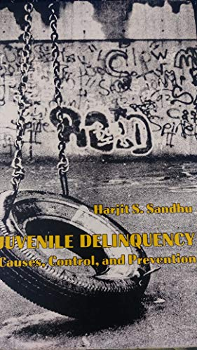 Juvenile Delinquency: Causes, Control, and Prevention: Harjit S. Sandhu