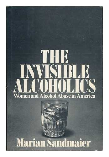 Invisible Alcoholics: Women and Alcohol Abuse: Sandmaier, Marian