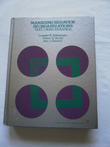 Managing Behavior in Organizations: Text, Cases, Readings: Leonard A. Schlesinger