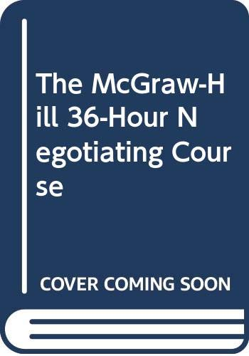 9780070555174: The McGraw-Hill 36-Hour Negotiating Course