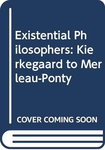 9780070555914: Existential Philosophers: Kierkegaard to Merleau-Ponty