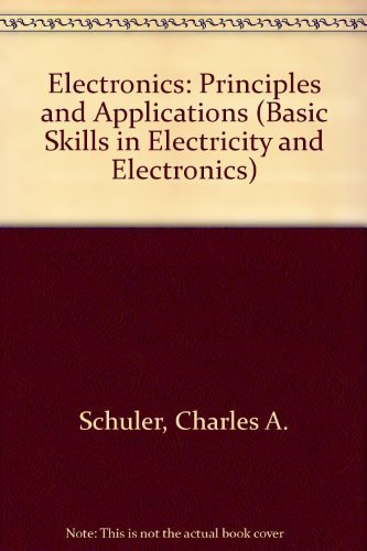 9780070555921: Electronics: Principles and Applications (Basic Skills in Electricity and Electronics)