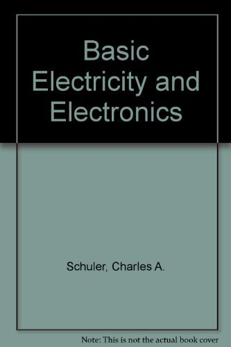 Basic Electricity and Electronics: Schuler, Charles A.; Fowler, Richard J.