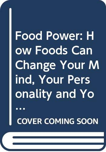 9780070556744: Food Power: How Foods Can Change Your Mind, Your Personality and Your Life