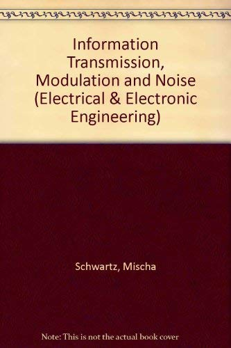 Information, Transmission, Modulation and Noise: 2nd Ed: Schwartz, Melvin