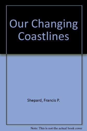 Our Changing Coastlines: Shepard, Francis Parker