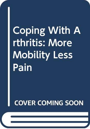 9780070565616: Coping With Arthritis: More Mobility Less Pain