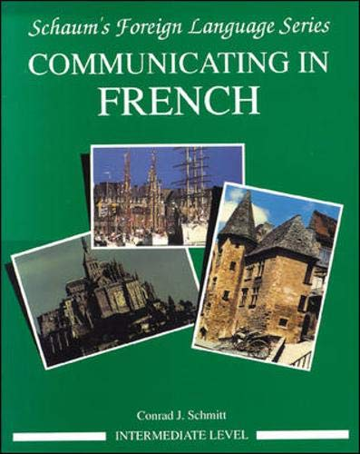 Communicating In French (Intermediate Level) (0070566461) by Conrad J. Schmitt