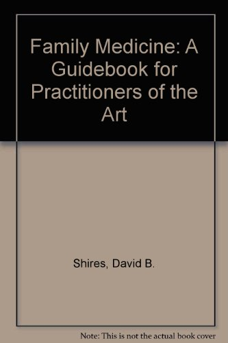 Family Medicine: A Guidebook for Practitioners of the Art: Shires, David B., Hennen, Brian K., Rice...
